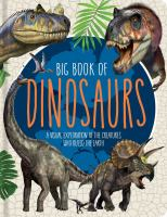 Big Book Of Dinosaurs: A Visual Exploration Of The Creatures Who Ruled The Earth