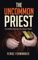The uncommon priest : incredible stories you never read