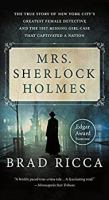 Mrs. Sherlock Holmes : The True Story of New York City's Greatest Female Detective and the 1917 Missing Girl Case That Captivated A Nation