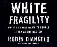 WHITE FRAGILITY: WHY IT'S SO HARD FOR WHITE PEOPLE TO TALK ABOUT RACISM (CD)