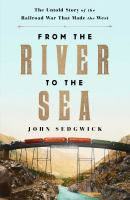 From the River to the Sea : The Untold Story of the Railroad War That Made the West.416 p. ;