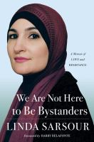 We are not here to be bystanders : a memoir of love and resistance