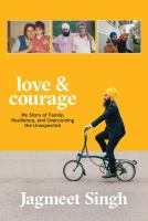 LOVE AND COURAGE : MY STORY OF FAMILY, RESILIENCE, AND OVERCOMING THE UNEXPECTED