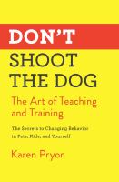 Don't shoot the dog : the art of teaching and training