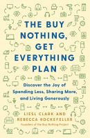 The buy nothing, get everything plan : discover the joy of spending less, sharing more, and living generously