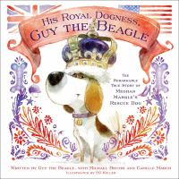 His Royal Dogness, Guy the Beagle : the rebarkable true story of Meghan Markle's rescue dog