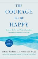 The courage to be happy : discover the power of positive psychology and choose happiness every day