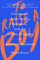 To Raise a Boy : Classrooms, Locker Rooms, Bedrooms, and the Hidden Struggles of American Boyhood.