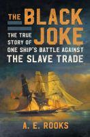 The Black Joke: True Story of One Ship's Battle Against the Slave Trade