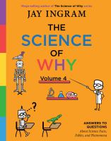 The science of why. Volume 4 : answers to questions about science facts, fables, and phenomena