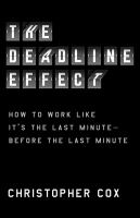 The Deadline Effect: How To Work Like It's The Last Minute--Before The Last Minute