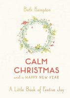 Calm Christmas and A Happy New Year : A Little Book of Festive Joy