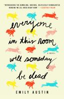 Everyone in this room will someday be dead : a novel243 pages ; 22 cm