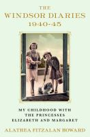 The Windsor Diaries : My Childhood with the Princesses Elizabeth and Margaret.