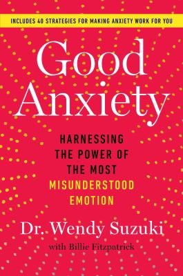 Good Anxiety  Harnessing the Power of the Most Misunderstood Emotion