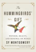 The hummingbirds' gift : wonder, beauty, and renewal on wings