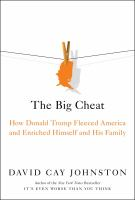 Big Cheat : How Donald Trump Fleeced America and Enriched Himself and His Family