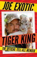 Tiger King : The Official Tell-All Memoir.
