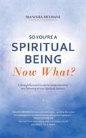 So You're A Spiritual Being--now What?