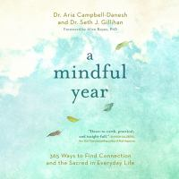 A mindful year [sound recording (unabridged book on CD)] : 365 ways to find connection and the sacred in everyday life