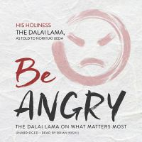 Be angry : the Dalai Lama on what matters most