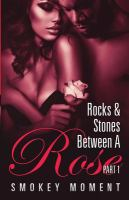 The Rocks & Stones Between A Rose