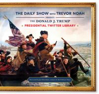 The Daily Show With Trevor Noah Presents The Donald J. Trump Presidential Twitter Library