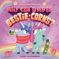 Kevin The Unicorn: Why Can't We Be Bestie-Corns? *