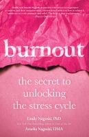 Burnout : the secret to unlocking the stress cycle