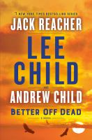 Better off dead : a Jack Reacher novel(ON ORDER, PUB. DATE IS OCTOBER, 2021) pages ; 25 centimeters