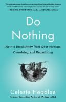 Do Nothing : How to Break Away From Overworking, Overdoing, and Underliving