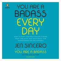 You are a badass every day [sound recording (unabridged book on CD)] : how to keep your motivation strong, your vibe high, and your quest for transformation unstoppable