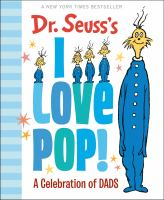 Dr. Seuss's I Love Pop!: A Celebration of Dads- Debut