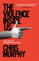 Violence Inside Us : A Brief History of An Ongoing American Tragedy