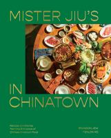 Mister Jiu%27s in Chinatown : recipes and stories from the birthplace of Chinese American food285 pages : color illustrations ; 26 cm