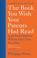 Book You Wish Your Parents Had Read : (and Your Children Will Be Glad That You Did)