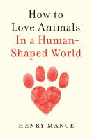 How to Love Animals : In a Human-Shaped World.