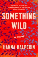 Something Wild : A Novel.
