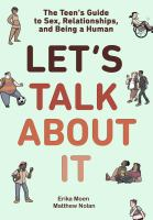 Let%27s talk about it : the teen%27s guide to sex, relationships, and being a human233 pages : color illustrations ; 21 cm