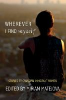 Wherever I Find Myself : Stories by Canadian Immigrant Women
