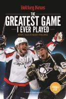 The greatest game I ever played : 40 epic tales of hockey brilliance
