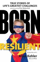 Born resilient : true stories of life's greatest challenges