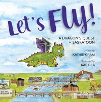 Let's fly! : a dragon's quest in Saskatoon