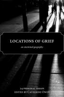 Locations of grief : an emotional geography : twenty-four personal essays