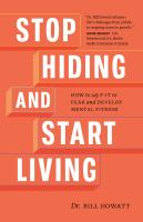 Stop hiding and start living : how to say f-it to fear and develop mental fitness
