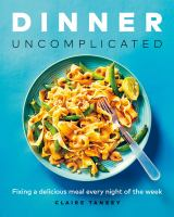 Dinner uncomplicated : fixing a delicious meal every night of the week