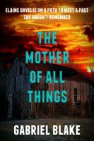 The Mother of All Things (Godless Creatures, #1)