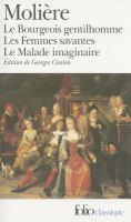 Le bourgeois gentilhomme ; Les femmes savantes ; Le malade imaginaire