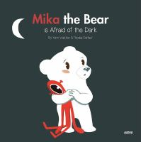 Mika the Bear Is Afraid of the Dark