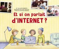 Et si on parlait d'Internet? / Dre Jillian Roberts ; illustrations de Jane Heinrichs ; traduction d'Olivier Bilodeau.